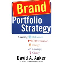 Brand Portfolio Strategy: Creating Relevance, Differentiation, Energy, Leverage, and Clarity by David A. Aaker (2004-04-06)