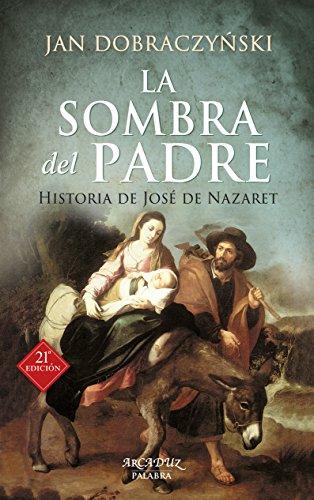 La sombra del padre. Historia de José de Nazaret (Arcaduz) por Jan Dobraczynski