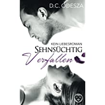 Sehnsüchtig Verfallen: Kein Liebesroman (Erotischer Roman, Band 1)