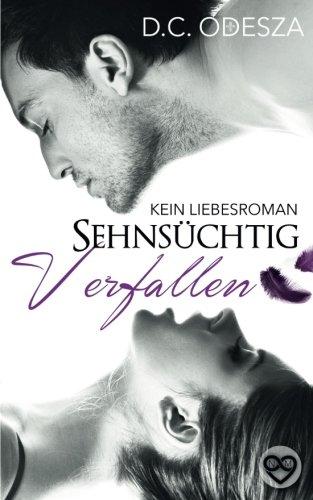 erotische liebesromane Sehnsüchtig Verfallen: Kein Liebesroman (Erotischer Roman, Band 1)