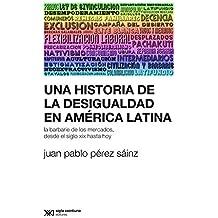 Una historia de la desigualdad en América Latina: La barbarie de los mercados, desde el siglo XIX hasta hoy (Sociología y Política (serie Rumbos teóricos))