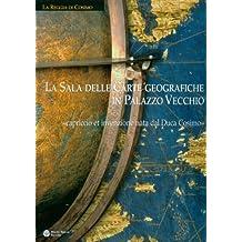 La Sala Delle Carte Geografiche in Palazzo Vecchio: -Capriccio Et Invenzione Nata Dal Duca Cosimo- (La Reggia Di Cosimo)