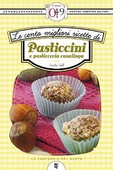 Le cento migliori ricette di pasticcini e pasticceria casalinga (eNewton Zeroquarantanove) (Italian Edition) von [Valli, Emilia]