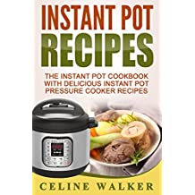 Instant Pot Recipes: The Instant Pot Cookbook With Delicious Instant Pot Pressure Cooker Recipes (Electric Pressure Cooker Cookbook 1) (English Edition)