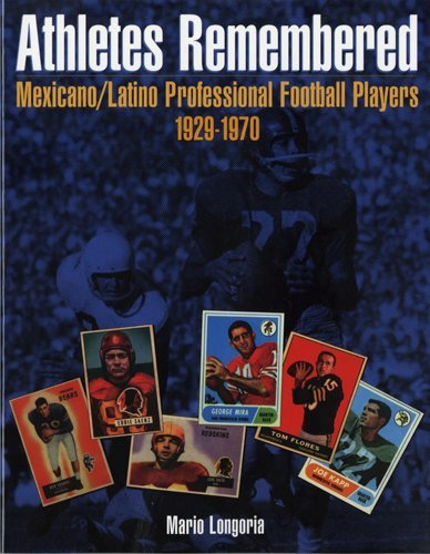 Athletes Remembered: Mexicano/Latino Professional Football Players 1929-1970