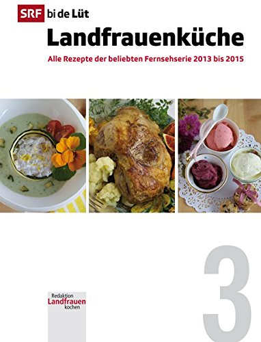 Preisvergleich Produktbild SRF bi de Lüt - Landfrauenküche,  Band 3: Alle Rezepte der beliebten Fernsehserie 2013 bis 2015