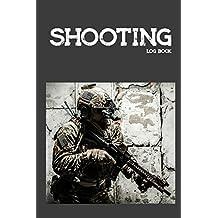 Shooting Log book: Target,Handloading Logbook,Range Shooting Book,Target Diagrams,Shooting data,Sport Shooting Record Logbook,Notebook Journal Blank Shooters Log (Shooting Journal)