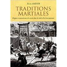 Traditions martiales : Origine et transmission du savoir dans les écoles d'escrime japonaise de Ellis Amdur,Guy Lesieur (Traduction),Yvon Racine (Traduction) ( 1 mai 2006 )