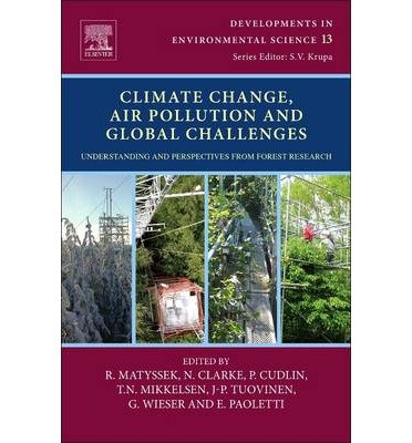 [(Climate Change, Air Pollution and Global Challenges: Knowledge, Understanding and Perspectives from Forest Research: Understanding and Perspectives from Forest Research)] [ Volume editor Rainer Matyssek, Volume editor P. Cudlin, Volume editor T. N. Mikkelsen, Volume editor J.-P. Tuovinen, Volume editor G. Wieser, Volume editor E. Paoletti, Volume editor N. Clarke ] [January, 2014]