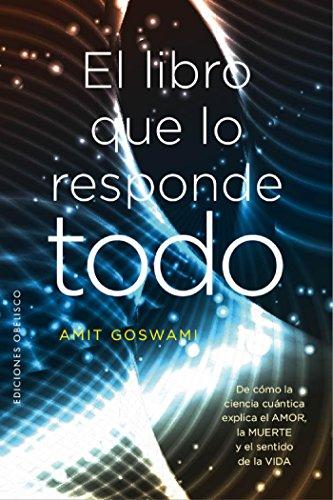 El libro que lo responde todo por Amit Goswami