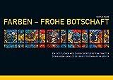 Farben – Frohe Botschaft: Ein Geistlicher Weg durch die Feuerstein-Fenster der Nardini-Kapelle des Priesterseminars in Speyer (Schriften des Diözesan-Archivs Speyer)