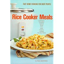 Rice Cooker Meals: Fast Home Cooking for Busy People: , or Feed a family quickly for under $10, with less mess to clean & get out the kitchen quicker! (English Edition)