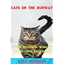 CATS ON THE RUNWAY: THE BEAUTIFUL WORLD OF COLOURFUL CREATURES (English Edition)