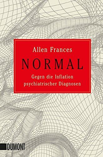 Normal: Gegen die Inflation psychiatrischer Diagnosen (Taschenbücher)