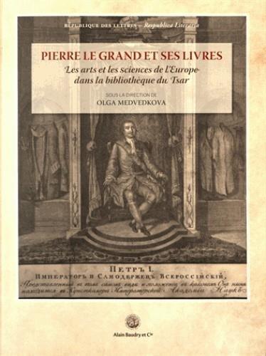 Pierre le Grand et ses livres : Les arts et les sciences de l'Europe dans la bibliothèque du Tsar par Collectif