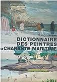 Dictionnaire des Peintres de Charente-Maritime, de Naissance Ou d'Adoption