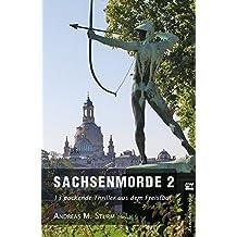 Sachsenmorde 2: 13 packende Thriller aus dem Freistaat