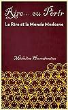 Telecharger Livres RIRE OU PERIR Le Rire et le Monde Moderne (PDF,EPUB,MOBI) gratuits en Francaise