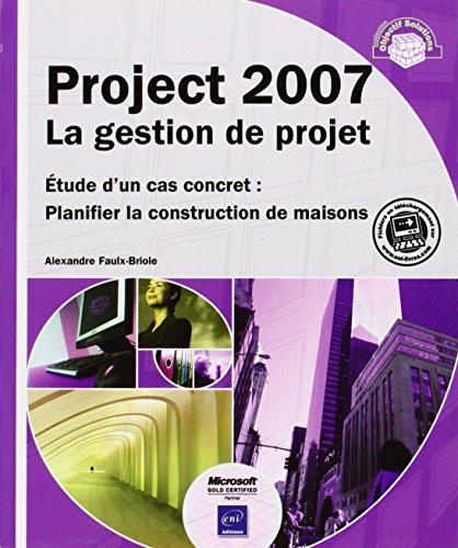 Project 2007 La gestion de projet - Étude d un cas concret : Planifier la construction de maisons par Alexandre Faulx-Briole