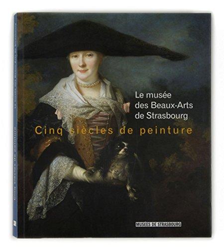 Cinq siècles de peinture : Le musée des Beaux-Arts de Strasbourg por Dominique Jacquot