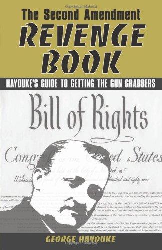 The Second Amendment Revenge Book: Hayduke's Guide to Getting the Gun Grabbers (Gun-grabber)