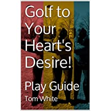 Golf to Your Heart's Desire!: Play Guide (English Edition)