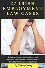 27 Irish Employment Law Cases: Priceless Lessons for Employers and Employees from Decided Cases of the EAT, Equality Tribunal, and High Court Paperback