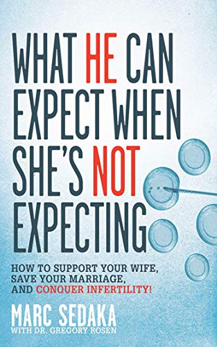 What He Can Expect When She's Not Expecting: How to Support Your Wife, Save Your Marriage, and Conquer Infertility! PDF Books