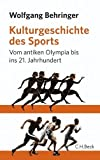 Kulturgeschichte des Sports - Vom antiken Olympia bis ins 21.Jahrhundert by Wolfgang Behringer (2012-05-10) - Wolfgang Behringer