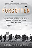 Forgotten: The Untold Story of D-Day's Black Heroes, at Home and at War: The Untold Story of D-Day's Black Heroes, at Home and at War