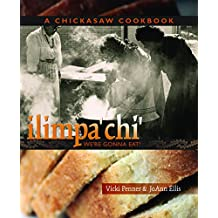 Ilimpa'chi: We're Gonna Eat!: A Chickasaw Cookbook