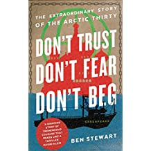Don't Trust, Don't Fear, Don't Beg: The Extraordinary Story of the Arctic Thirty (English Edition)