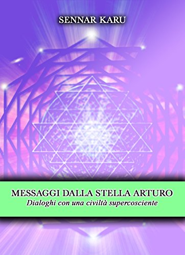 Messaggi dalla stella Arturo. Dialoghi con una civiltà supercosciente (Italian Edition)