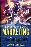 SOCIAL MEDIA MARKETING: Facebook, YouTube und Instagram optimal nutzen und zahlreiche neue Kunden gewinnen! Profi-Strategien für erfolgreiches digitales Marketing (optimal für Anfänger!)