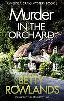 Murder In The Orchard: A Totally Gripping Cozy Mystery Novel (a Melissa Craig Mystery Book 6) por Betty Rowlands epub