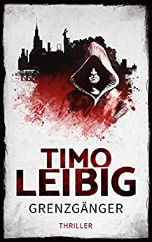 Grenzgänger: Thriller (Goldmann und Brandner 4) (German Edition) by [Leibig, Timo]