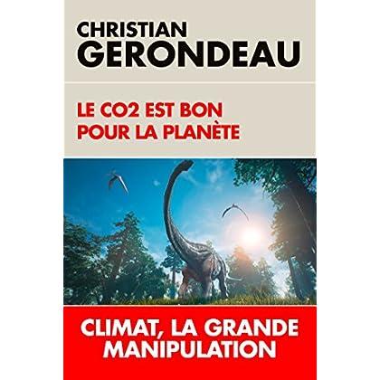 Le CO2 est bon pour la planète: Climat, la grande manipulation
