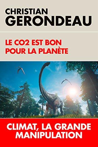 Le CO2 est bon pour la planète: Climat, la grande manipulation par Christian Gerondeau