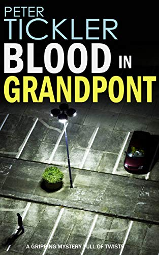 BLOOD IN GRANDPONT a gripping mystery full of twists (Detective Susan Holden Book 2) by [TICKLER, PETER]