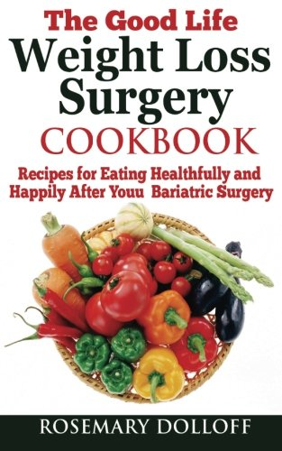 The Good Life Weight Loss Surgery Cookbook