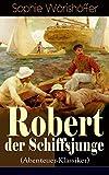 Robert der Schiffsjunge (Abenteuer-Klassiker): Robert des Schiffsjungen Fahrten und Abenteuer auf der deutschen Handels- und Kriegsflotte