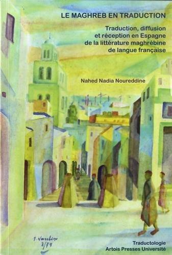 Le Maghreb en traduction : Traduction, diffusion et réception en Espagne de la littérature maghrébine de langue française
