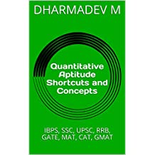 Quantitative Aptitude Shortcuts and Concepts: IBPS, SSC, UPSC, RRB, GATE, MAT, CAT, GMAT