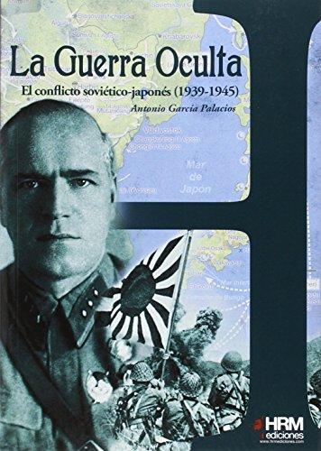 La guerra oculta: el conflicto soviético-japonés. 1939-1945 (H de historia) por Antonio García Palacios