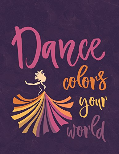 Dance Colors Your World - Notebook For Dancers: 8.5