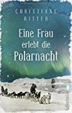Eine Frau erlebt die Polarnacht - Christiane Ritter