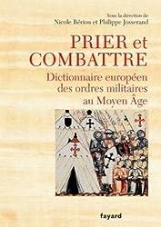 Prier et combattre. Dictionnaire européen des ordres militaires au Moyen Age
