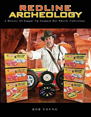 Redline Archeology: A History of Diggin' Up Original Hot Wheels Collections (Original Wheels Hot)