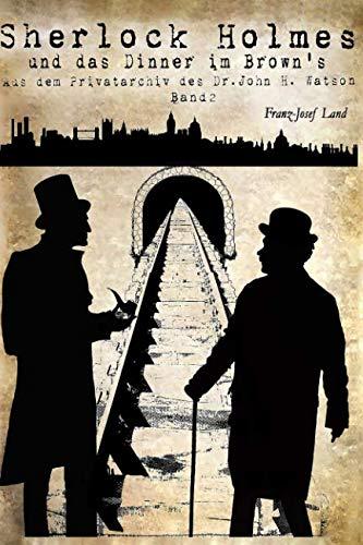 Sherlock Holmes und das Dinner im Brown's (Aus dem Privatarchiv des Dr. John H. Watson, Band 2)