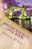 British Royalty Quiz Book: Early Monarchy to the Present Day